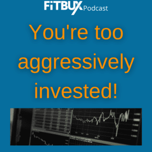 Most People are too aggressively invested